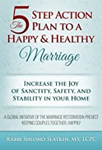 The Five Step Action Plan to a Happy & Healthy Marriage: Increase the Joy of Sanctity, Safety, and Stability in your home