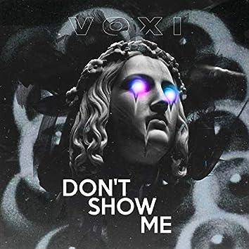 Don't Show Me