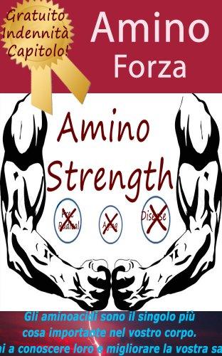 Aminoacidi: Tutto quello che c'è da sapere aminoacidi essenziali (aminoacidi non essenziali Too)! (Italian Edition)