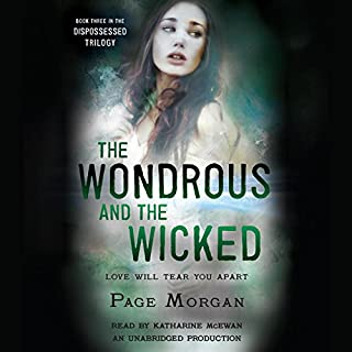 The Wondrous and the Wicked     The Dispossessed, Book 3              By:                                                                                                                                 Page Morgan                               Narrated by:                                                                                                                                 Katharine McEwan                      Length: 13 hrs and 1 min     17 ratings     Overall 4.8