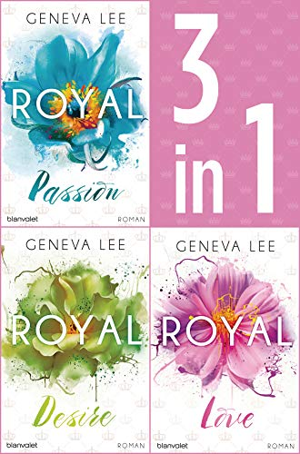 Die Royals-Saga 1-3: - Royal Passion / Royal Desire / Royal Love: Drei Romane in einem Band