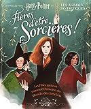 Harry Potter:Fières d'être sorcières!: Les filles qui ont marqué l'histoire du Monde des Sorciers