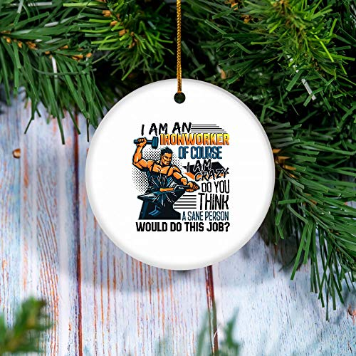 Ironworker I Am an Ironworker of Course I Am Crazy Do You Think A Sane Person Ornament New York