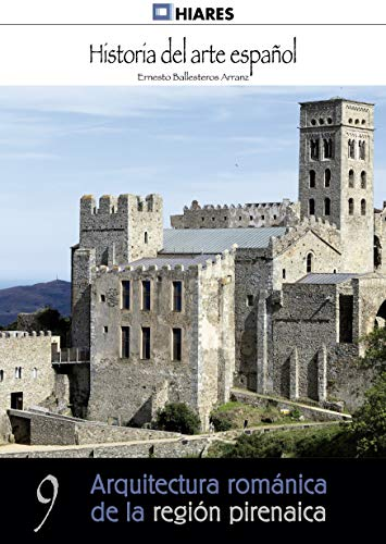 Arquitectura románica: región pirenaica (Historia del Arte Español nº 9)