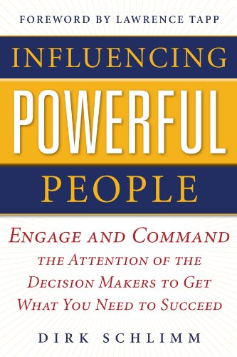 Influencing Powerful People : Engage and Command the Attention of the Decision-Makers to Get What You Need to Succeed (English Edition)