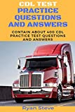 CDL Test Practice questions and Answers: Contain about 400 CDL Test Practice Questions And the Answers you need to Ace Your CDL Test And Obtain Your Permit At First Try
