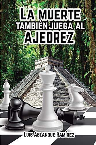 La muerte también juega al ajedrez: Ficción histórica, aventuras y suspense