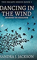 Dancing In The Wind: Large Print Hardcover Edition
