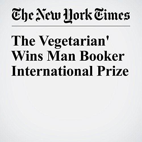 'The Vegetarian' Wins Man Booker International Prize audiobook cover art