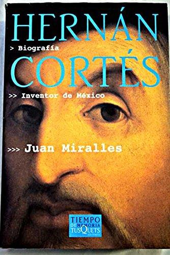 Hernán Cortés : inventor de México (Tiempo de Memoria, Band 5)