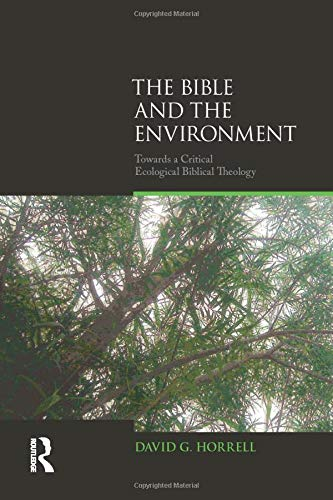 The Bible and the Environment (Biblical Challenges in the Contemporary World)