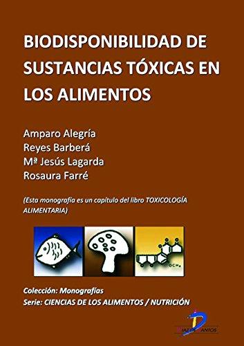 Biodisponibilidad de sustancias tóxicas de los alimentos ( Este capitulo pertenece al libro Toxicología alimentaria ) (Spanish Edition)