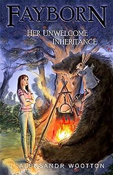 Her Unwelcome Inheritance (Fayborn Book 1) by [J. Aleksandr Wootton]