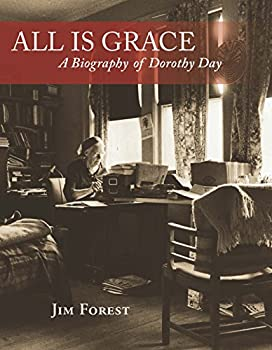 All Is Grace  A Biography of Dorothy Day