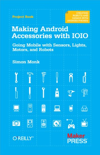 Making Android Accessories with IOIO: Going Mobile with Sensors, Lights, Motors, and...