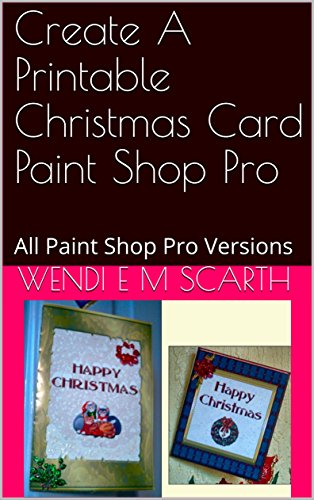 Create A Printable Christmas Card Paint Shop Pro: All Paint Shop Pro Versions (Paint Shop Pro Made Easy Book 386) (English Edition)