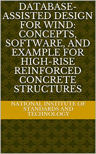 Database-Assisted Design for Wind: Concepts, Software, and Example for High-Rise Reinforced Concrete Structures (English Edition)