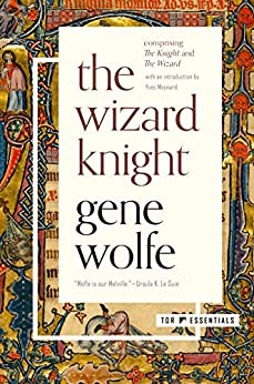 The Wizard Knight: (Comprising The Knight and The Wizard) by [Gene Wolfe]