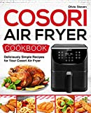 Cosori Air Fryer Cookbook: Deliciously Simple Recipes for Your Cosori Air Fryer (Air Fryer recipes)