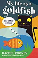 My Life as a Goldfish: and other poems