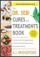 - Dr. Sebi - Treatment and Cures: The Untraditional Guide for a Complete Body Detoxification - 50+ Natural Recipes to Reset the Level of Mucus and Toxins Inside You (Dr. Sebi Remedies Book)