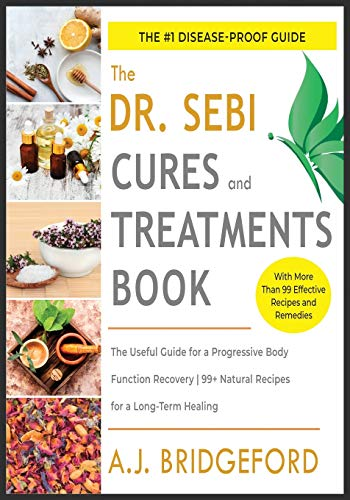 - Dr. Sebi - Treatment and Cures: The Untraditional Guide for a Complete Body Detoxification | 50+ Natural Recipes to Reset the Level of Mucus and Toxins Inside You (4) (Dr. Sebi Remedies Book)