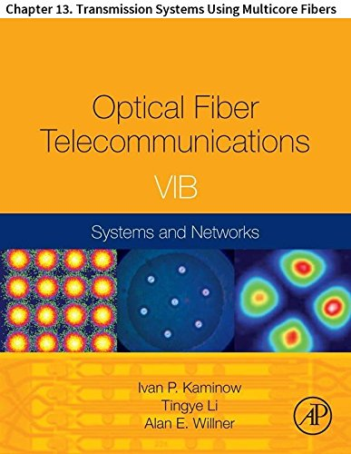 Optical Fiber Telecommunications VIB: Chapter 13. Transmission Systems Using Multicore Fibers (Optics and Photonics) (English Edition)