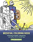 Medieval Coloring Book: Coloring Knights, Weapons, and Warfare from the Middle Ages (Historic Coloring)