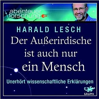 Der Außerirdische ist auch nur ein Mensch. Unerhört wissenschaftliche Erklärungen                   Autor:                                                                                                                                 Prof. Dr. Harald Lesch                               Sprecher:                                                                                                                                 Prof. Dr. Harald Lesch                      Spieldauer: 4 Std. und 59 Min.     90 Bewertungen     Gesamt 4,1