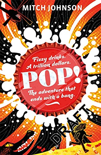 Pop!: Fizzy drinks. A trillion dollars. The adventure that ends with a bang.