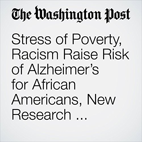 Stress of Poverty, Racism Raise Risk of Alzheimer's for African Americans, New Research Suggests copertina
