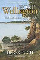 Fort Wellington: The British in North Australia 1827-29
