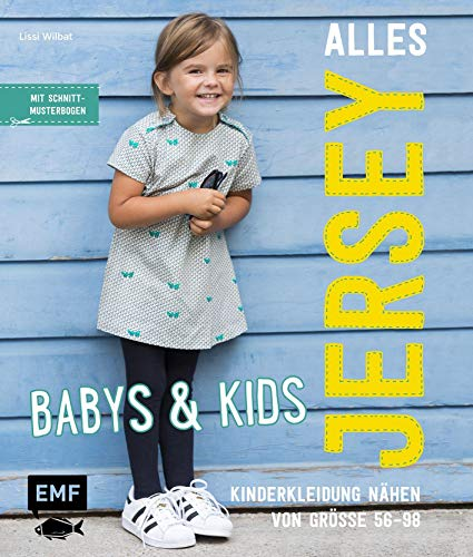 Alles Jersey – Babys & Kids: Kinderkleidung nähen: Alle Modelle in Größe 56-98 - Mit Schnittmusterbogen: Mit 3 Schnittmusterbogen