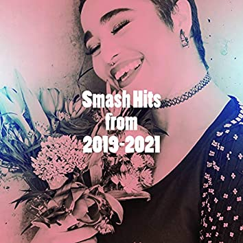 Smash Hits from 2019-2021