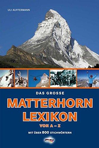 Das große Matterhorn-Lexikon: Das Matterhorn von A-Z. mit über 800 Stichworten