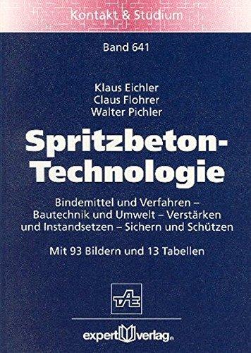 Spritzbeton-Technologie: Bindemittel und Verfahren – Bautechnik und Umwelt – Verstärken und Instandsetzen – Sichern und Schützen (Kontakt & Studium)