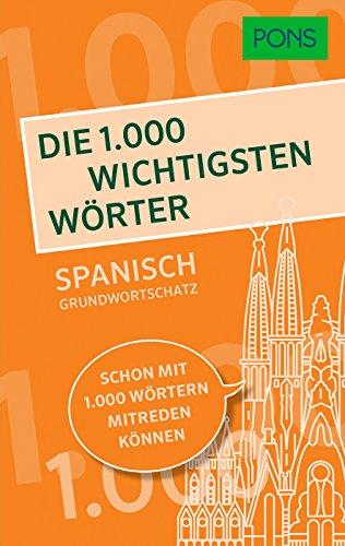 PONS Die 1.000 wichtigsten Wörter - Spanisch Grundwortschatz: Schon mit 1.000 Wörtern mitreden können