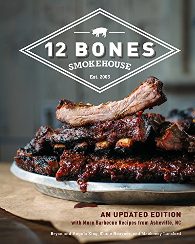 12 Bones Smokehouse: An Updated Edition with More Barbecue Recipes from Asheville, NC (English Edition)