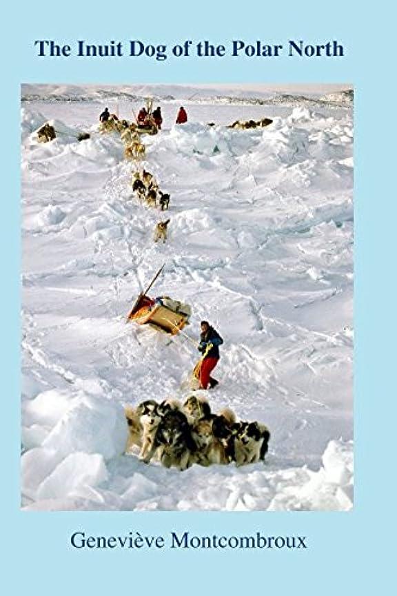 スケジュール不幸獲物The Inuit Dog of the Polar North: Revised and expanded third edition of The Canadian Inuit Dog: Canada's Heritage