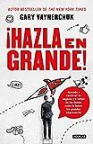 ¡hazla En Grande! / Crushing It!: How Great Entrepreneurs Build Their...
