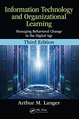 Compare Textbook Prices for Information Technology and Organizational Learning: Managing Behavioral Change in the Digital Age 3 Edition ISBN 9781498775755 by Langer, Arthur M.