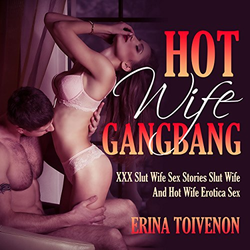 Hot Wife Gangbang: XXX Slut Wife Sex Stories audiobook cover art