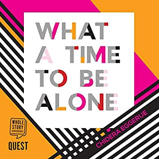 What a Time to Be Alone                   De :                                                                                                                                 Chidera Eggerue                               Lu par :                                                                                                                                 Chidera Eggerue                      Durée : 1 h et 21 min     2 notations     Global 5,0