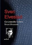Gesammelte Krimis Sven Elvestads (German Edition)