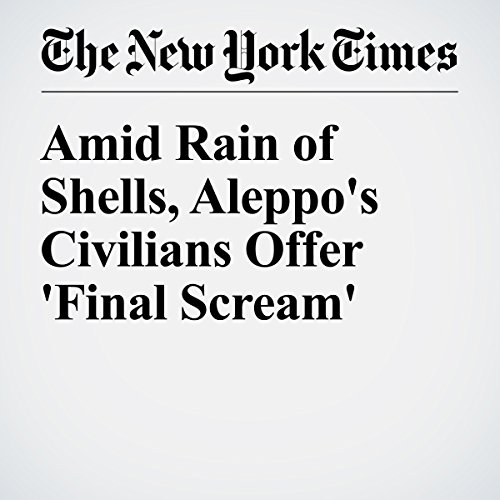 Amid Rain of Shells, Aleppo's Civilians Offer 'Final Scream' cover art