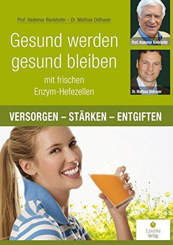 Gesund werden, gesund bleiben mit frischen Enzym-Hefezellen: Versorgen - Stärken - Entgiften