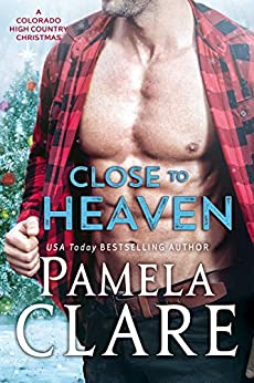 Close to Heaven: A Colorado High Country Christmas by [Pamela Clare]