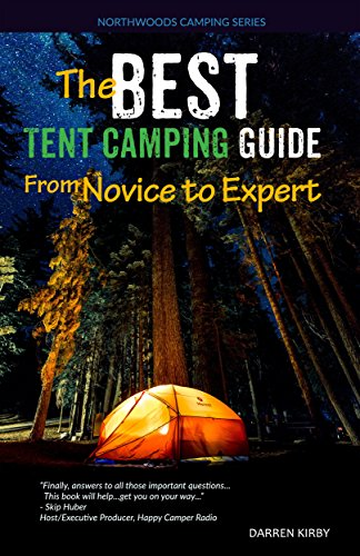 The Best Tent Camping Guide: From Novice To Expert (Northwoods Camping Series Book 1) (English Edition)