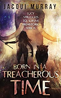 Born in a Treacherous Time (Dawn of Humanity Trilogy Book 1) by [Jacqui Murray]