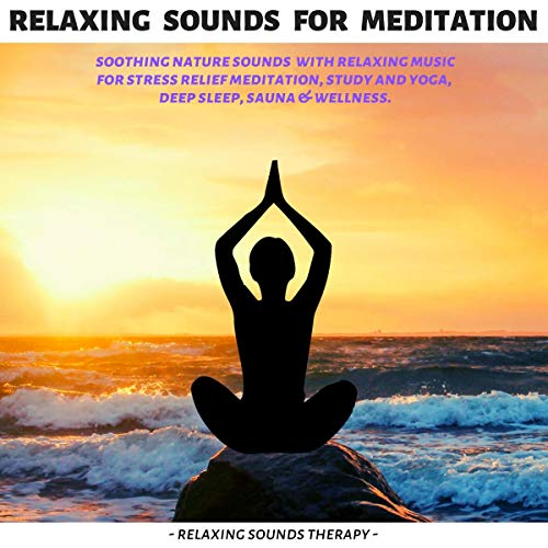 Relaxing Sounds for Meditation, Study and Yoga: Soothing Nature Sounds with Relaxing Music for Stress Relief, Focus, Deep Sleep, Sauna & Wellness.